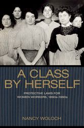A Class by HerselfProtective Laws for Women Workers, 1890s-1990s