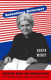 Relentless ReformerJosephine Roche and Progressivism in Twentieth-Century America