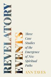 Revelatory EventsThree Case Studies of the Emergence of New Spiritual Paths