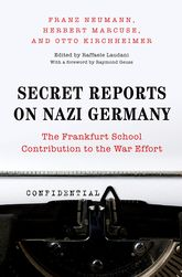 Secret Reports on Nazi GermanyThe Frankfurt School Contribution to the War Effort$