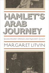 Hamlet's Arab JourneyShakespeare's Prince and Nasser's Ghost