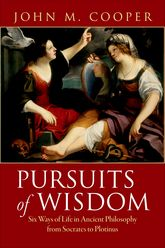 Pursuits of WisdomSix Ways of Life in Ancient Philosophy from Socrates to Plotinus