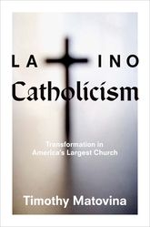Latino CatholicismTransformation in America's Largest Church$
