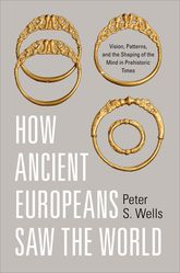 How Ancient Europeans Saw the WorldVision, Patterns, and the Shaping of the Mind in Prehistoric Times$