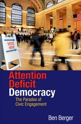 Attention Deficit DemocracyThe Paradox of Civic Engagement$