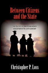 Between Citizens and the StateThe Politics of American Higher Education in the 20th Century$