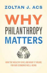 Why Philanthropy MattersHow the Wealthy Give, and What It Means for Our Economic Well-Being$