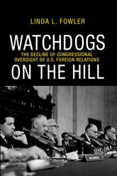 Watchdogs on the Hill – The Decline of Congressional Oversight of U.S. Foreign Relations - Princeton Scholarship Online