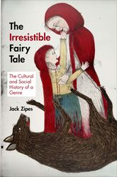 The Irresistible Fairy TaleThe Cultural and Social History of a Genre