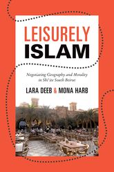 Leisurely IslamNegotiating Geography and Morality in Shi'ite South Beirut