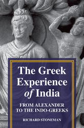 The Greek Experience of IndiaFrom Alexander to the Indo-Greeks