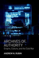 Archives of Authority – Empire, Culture, and the Cold War - Princeton Scholarship Online