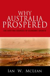 Why Australia Prospered – The Shifting Sources of Economic Growth - Princeton Scholarship Online