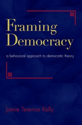 Framing DemocracyA Behavioral Approach to Democratic Theory$