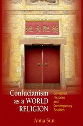 Confucianism as a World ReligionContested Histories and Contemporary Realities