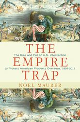The Empire Trap – The Rise and Fall of U.S. Intervention to Protect American Property Overseas, 1893-2013 - Princeton Scholarship Online