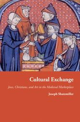 Cultural ExchangeJews, Christians, and Art in the Medieval Marketplace$
