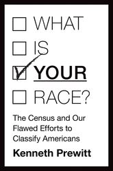 "What Is ""Your"" Race?The Census and Our Flawed Efforts to Classify Americans$"
