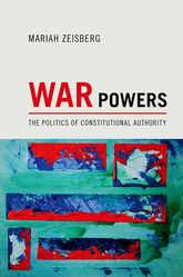 War PowersThe Politics of Constitutional Authority$