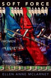 Soft ForceWomen in Egypt's Islamic Awakening$