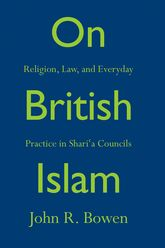 On British IslamReligion, Law, and Everyday Practice in Shari'a Councils