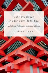 Confucian PerfectionismA Political Philosophy for Modern Times$