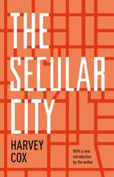 The Secular CitySecularization and Urbanization in Theological Perspective