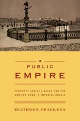 A Public Empire – Property and the Quest for the Common Good in Imperial Russia - Princeton Scholarship Online