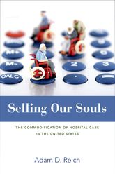 Selling Our SoulsThe Commodification of Hospital Care in the United States$