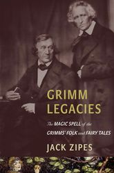 Grimm LegaciesThe Magic Spell of the Grimms' Folk and Fairy Tales$