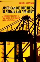 "American Big Business in Britain and Germany – A Comparative History of Two ""Special Relationships"" in the 20th Century - Princeton Scholarship Online"