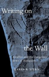 Writing on the WallGraffiti and the Forgotten Jews of Antiquity