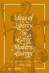 Ideas of Liberty in Early Modern EuropeFrom Machiavelli to Milton$