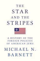 The Star and the StripesA History of the Foreign Policies of American Jews