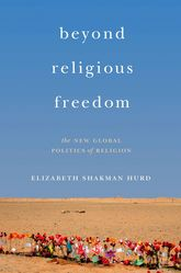 Beyond Religious FreedomThe New Global Politics of Religion