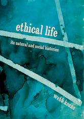 Ethical LifeIts Natural and Social Histories