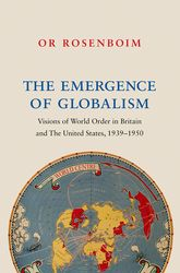 The Emergence of GlobalismVisions of World Order in Britain and the United States, 1939-1950