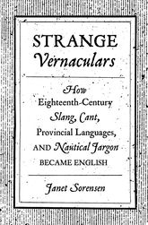 Strange VernacularsHow Eighteenth-Century Slang, Cant, Provincial Languages, and Nautical Jargon Became English