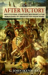 After VictoryInstitutions, Strategic Restraint, and the Rebuilding of Order after Major Wars, New Edition