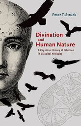 Divination and Human NatureA Cognitive History of Intuition in Classical Antiquity