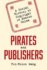 Pirates and PublishersA Social History of Copyright in Modern China