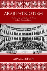 Arab PatriotismThe Ideology and Culture of Power in Late Ottoman Egypt