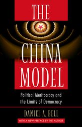 The China ModelPolitical Meritocracy and the Limits of Democracy$