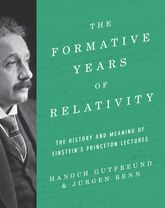 The Formative Years of Relativity – The History and Meaning of Einstein's Princeton Lectures - Princeton Scholarship Online