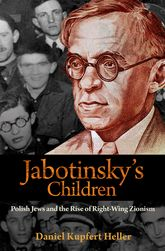 Jabotinsky's ChildrenPolish Jews and the Rise of Right-Wing Zionism