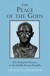 The Peace of the GodsElite Religious Practices in the Middle Roman Republic