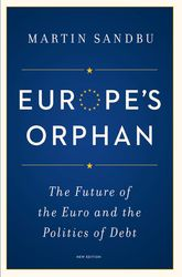 Europe's OrphanThe Future of the Euro and the Politics of Debt$
