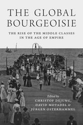 The Global Bourgeoisie – The Rise of the Middle Classes in the Age of Empire - Princeton Scholarship Online