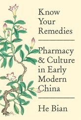 Know Your RemediesPharmacy and Culture in Early Modern China