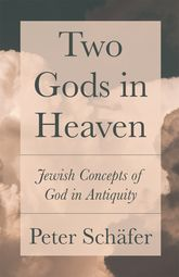 Two Gods in HeavenJewish Concepts of God in Antiquity